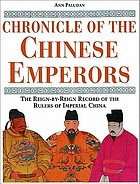 Chronicle of the Chinese emperors : the reign-by-reign record of the rulers of Imperial China