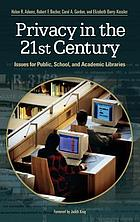 Privacy in the 21st century : issues for public, school, and academic libraries