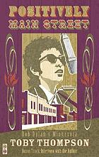 Positively Main Street : Bob Dylan's Minnesota : bonus track: interview with the author