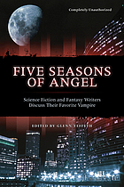 Five seasons of Angel : science fiction and fantasy authors discuss their favorite vampire