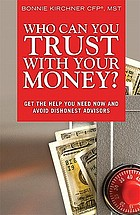 Who can you trust with your money? : get the help you need now and avoid dishonest advisors