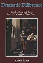 Dramatic difference : gender, class, and genre in the early modern closet drama