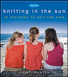 More knitting in the sun : 32 patterns to knit for kids