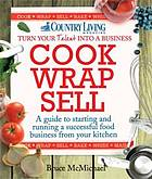 Cook, wrap, sell : a guide to starting and running a successful food business from your kitchen