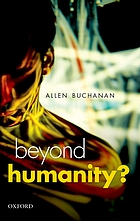 Beyond humanity? : the ethics of biomedical enhancement