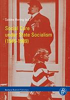 Social care under state socialism (1945-1989) : ambitions, ambiguities and mismanagement