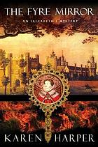 The fyre mirror : an Elizabeth I mystery