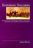 Suffering soldiers : Revolutionary War veterans, moral sentiment, and political culture in the early republic