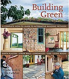 Building green : a complete how-to guide to alternative building methods
