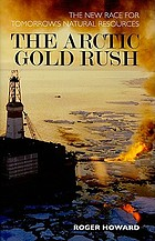 The Arctic gold rush : the new race for tomorrow's natural resources