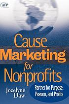 Cause-marketing for nonprofits : partner for purpose, passion, and profits