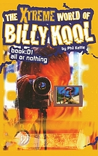The xtreme world of Billy Kool. Book 01, All or nothing