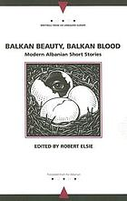 Balkan beauty, Balkan blood : modern Albanian short stories