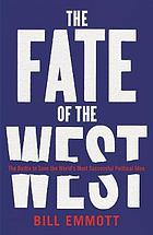 The fate of the west : the battle to save the world's most valuable political idea
