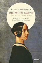 Jane Welsh Carlyle and her Victorian world : a story of love, work, friendship, and marriage