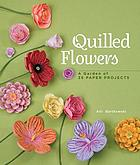 Quilled flowers : a garden of 35 paper projects