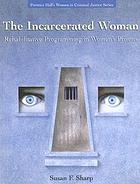 The Incarcerated Woman: Rehabilitative Programming in Women's Prisons cover image