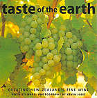 Taste of the earth : creating New Zealand's fine wine