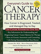Everyone's guide to cancer therapy : how cancer is diagnosed, treated, and managed day to day