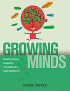 Growing minds : building strong cognitive foundations in early childhood