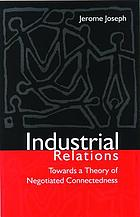 Industrial relations : towards a theory of negotiated connectedness