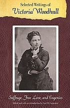 Selected writings of Victoria Woodhull : suffrage, free love, and eugenics
