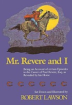 Mr. Revere and I : being an account of certain episodes in the career of Paul Revere, Esq. as recently revealed by his horse, Scheherazade, later pride of his Royal Majesty's 14th Regiment of Foot