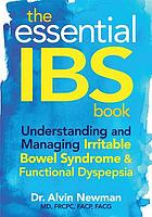 The essential IBS book : understanding and managing irritable bowel syndrome & functional dyspepsia