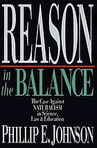 Reason in the balance : the case against naturalism in science, law & education