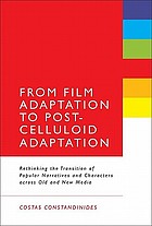 From film adaptation to post-celluloid adaptation : rethinking the transition of popular narratives and characters across old and new media