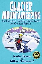 Glacier mountaineering : an illustrated guide to glacier travel and crevasse rescue