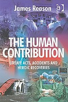 ˜Theœ human contribution unsafe acts, accidents and heroic recoveries