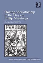 Staging spectatorship in the plays of Philip Massinger