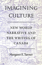 Imagining culture : new world narrative and the writing of Canada