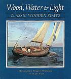 Wood, water & light : classic wooden boats