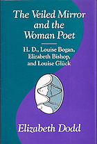 The veiled mirror and the woman poet : H.D., Louise Bogan, Elizabeth Bishop, and Louise Glück