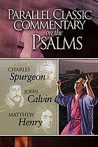 Parallel classic commentary on the Psalms : Charles Spurgeon, John Calvin, Matthew Henry