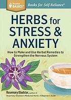 Herbs for stress & anxiety : how to make and use herbal remedies to strengthen the nervous system