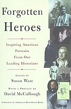 Forgotten heroes : inspiring American portraits from our leading historians