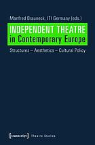 Independent theatre in contemporary Europe : structures - aesthetics - cultural policy