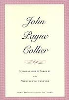 John Payne Collier : scholarship and forgery in the nineteenth century. Volume 1