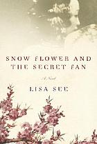 Snow flower and the secret fan [HDL Book Group To Go]