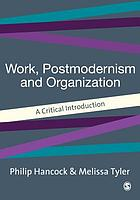 Work, postmodernism and organization : a critical introduction