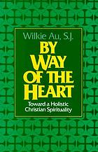 By way of the heart : toward a holistic Christian spirituality