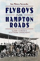Flyboys over Hampton Roads : Glenn Curtiss's southern experiment