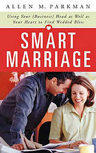 Smart marriage : using your (business) head as well as your heart to find wedded bliss