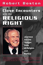 Close encounters with the religious right : journeys into the twilight zone of religion and politics