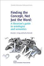 Finding the concept, not just the word : a librarian's guide to ontologies and semantics