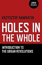 Holes in the whole : introduction to the urban revolutions