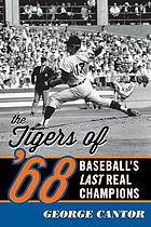 The Tigers of '68 : baseball's last real champions